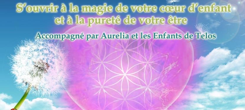 S'ouvrir à la magie de votre cœur d'enfant et à la pureté de votreêtre